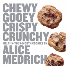 *Chewy Gooey Crispy Crunchy Melt-in-Your-Mouth Cookies by Alice Medrich